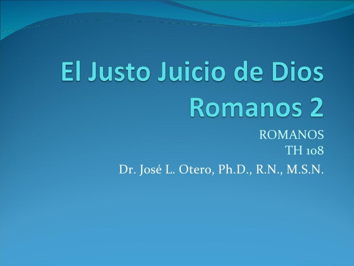 ROMANOS TH 108 Dr. José L. Otero, Ph.D., R.N., M.S.N.