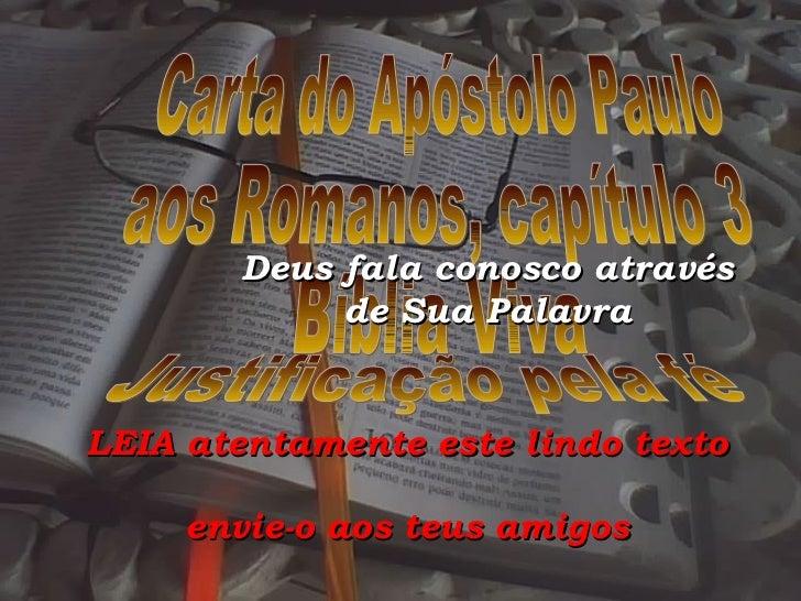 LEIA atentamente este lindo texto envie-o aos teus amigos Justificação pela fé Carta do Apóstolo Paulo aos Romanos, capítu...