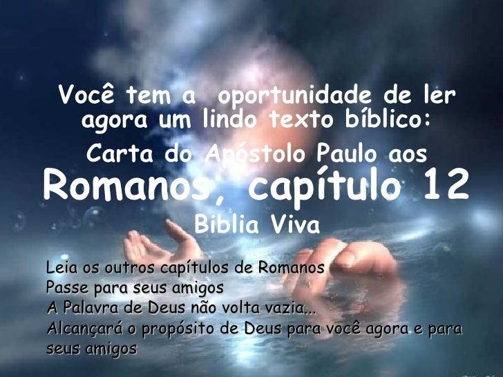 Você tem a  oportunidade de ler agora um lindo texto bíblico: Carta do Apóstolo Paulo aos  Romanos, capítulo 12 Biblia Viv...