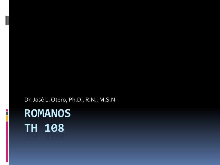 ROMANOSTH 108<br />Dr. José L. Otero, Ph.D., R.N., M.S.N.<br />