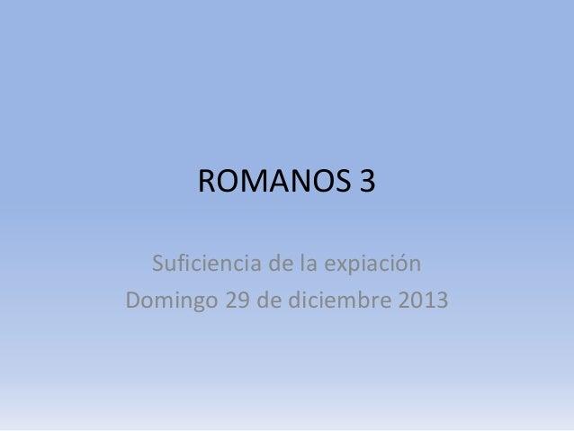 ROMANOS 3 Suficiencia de la expiación Domingo 29 de diciembre 2013