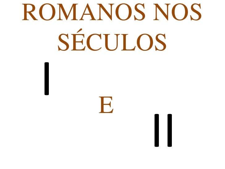 ROMANOS NOS  SÉCULOS I   E         II