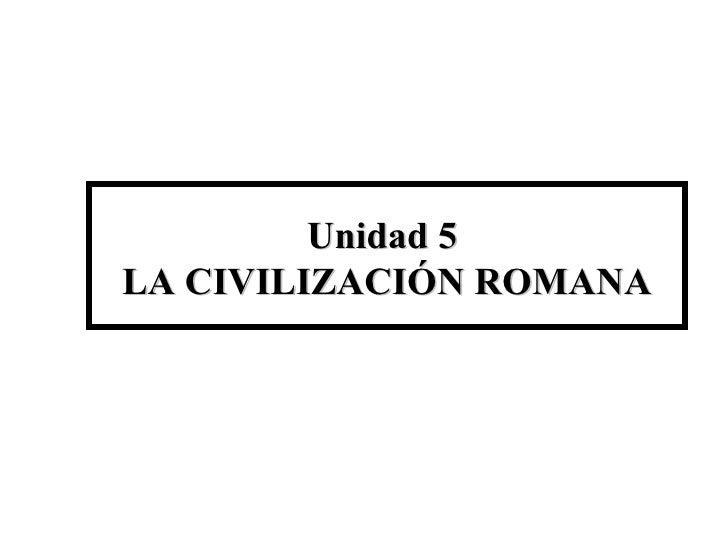 Unidad 5  LA CIVILIZACIÓN ROMANA