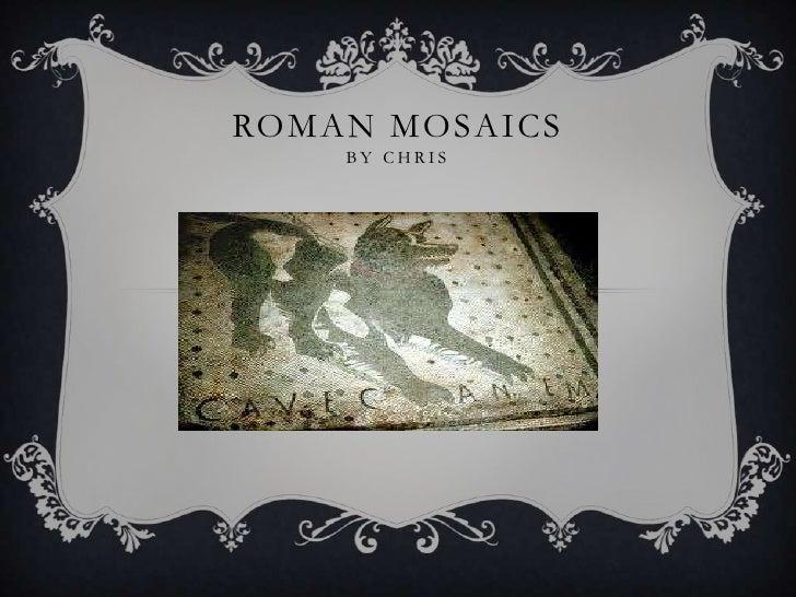 ROMAN MOSAICS    BY CHRIS