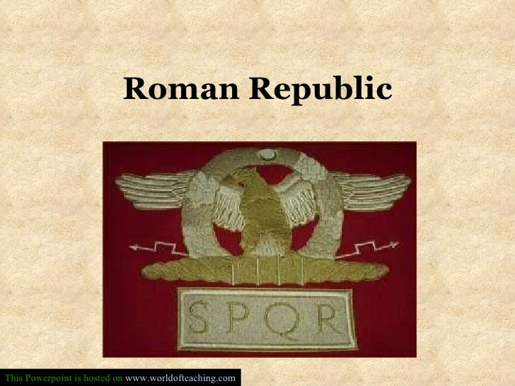 Roman Republic This Powerpoint is hosted on  www.worldofteaching.com