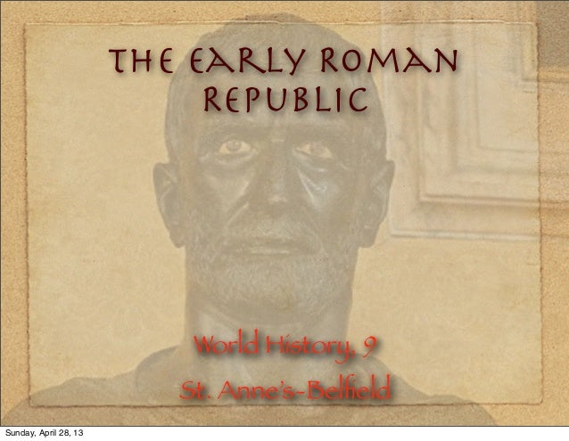 The Early RomanRepublicWorld History, 9St. Anne's-BelfieldSunday, April 28, 13