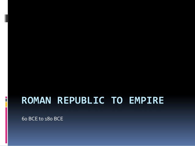 ROMAN REPUBLIC TO EMPIRE60 BCE to 180 BCE
