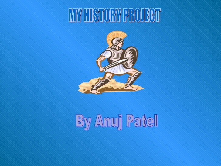 MY HISTORY PROJECT By Anuj Patel