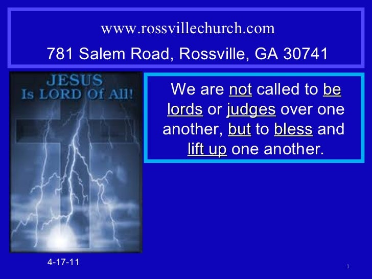 www.rossvillechurch.com 781 Salem Road, Rossville, GA 30741 4-17-11 We are  not  called to  be lords  or  judges  over one...