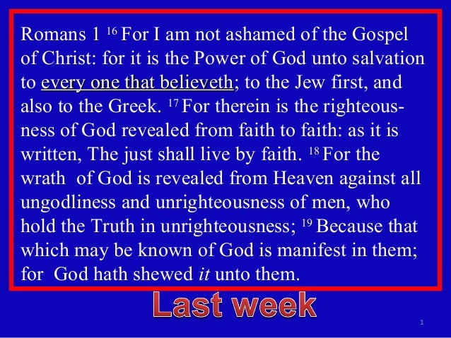 Romans 1 16 For I am not ashamed of the Gospel of Christ: for it is the Power of God unto salvation to every one that beli...