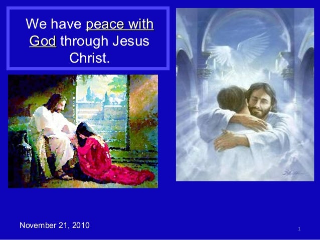 We have peace withpeace with GodGod through Jesus Christ. 1November 21, 2010