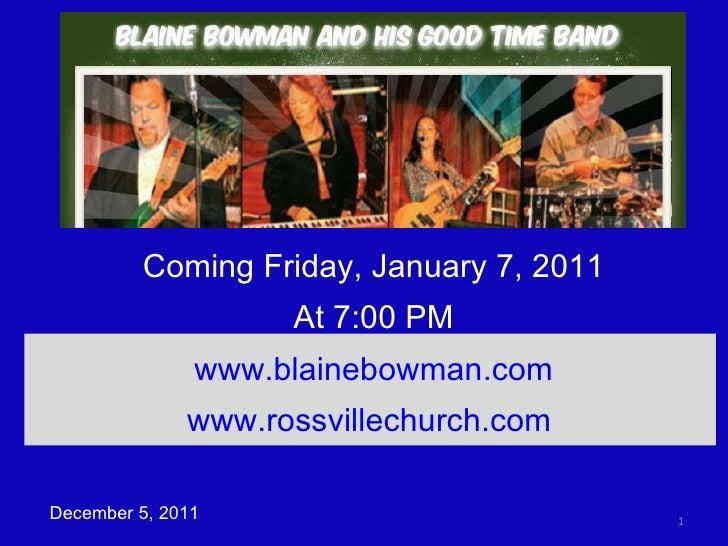 Coming Friday, January 7, 2011 At 7:00 PM December 5, 2011 www.blainebowman.com www.rossvillechurch.com