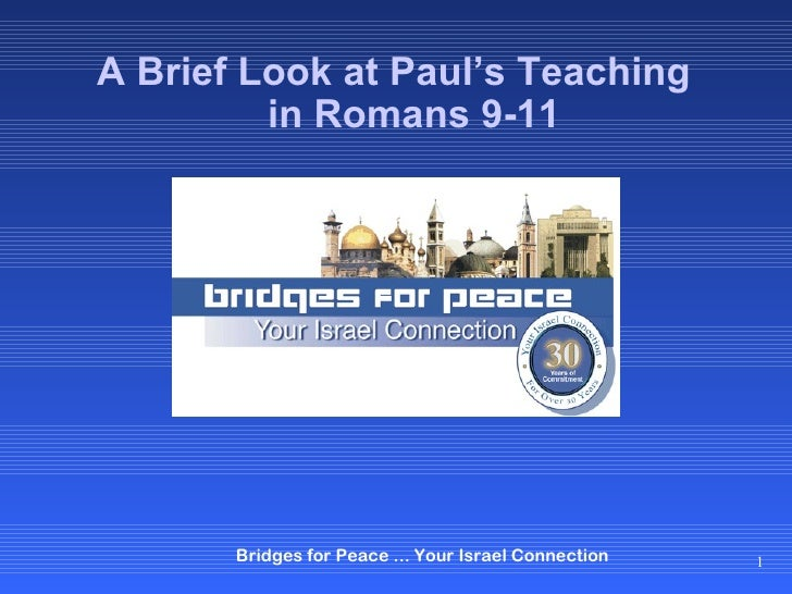 A Brief Look at Paul's Teaching         in Romans 9-11       Bridges for Peace ... Your Israel Connection   1