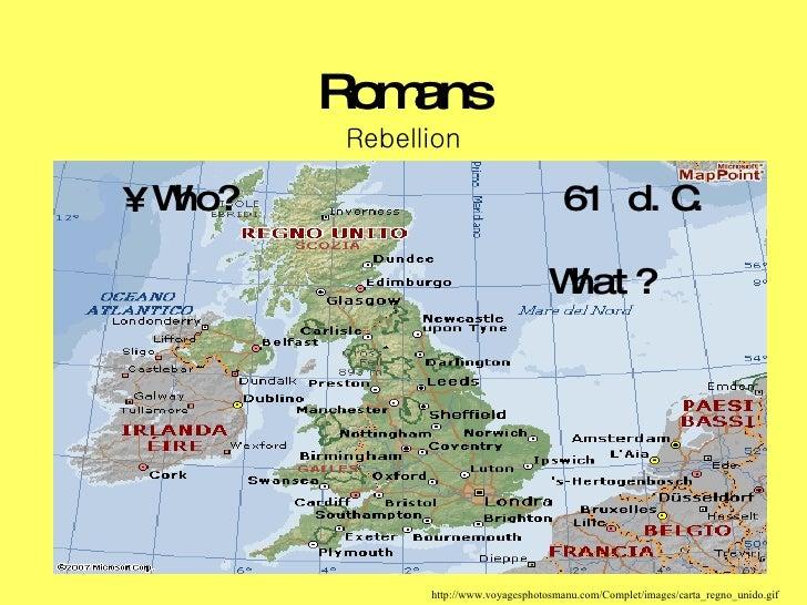 Romans Rebellion <ul><li>Who?   61 d.C.    What? </li></ul>http://www.voyagesphotosmanu.com/Complet/images/carta_regno_uni...