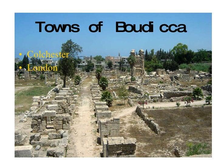 Towns of   Boudicca <ul><li>Colchester </li></ul><ul><li>London   </li></ul>