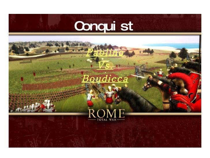 Conquist <ul><li>Paolino </li></ul><ul><li>Vs. </li></ul><ul><li>Boudicca </li></ul>