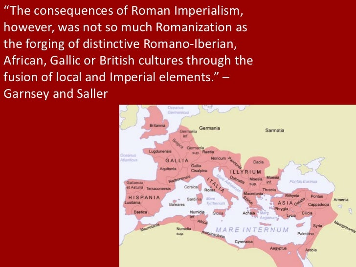 consequences of roman imperialism Causes for the fall of the roman empire the content of this article provides  interesting history, facts and information about the reason why the roman  empire.
