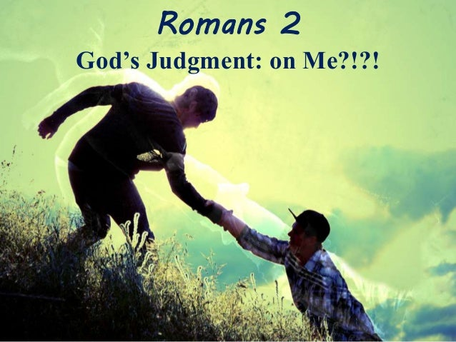 Romans 2 God's Judgment: on Me?!?!