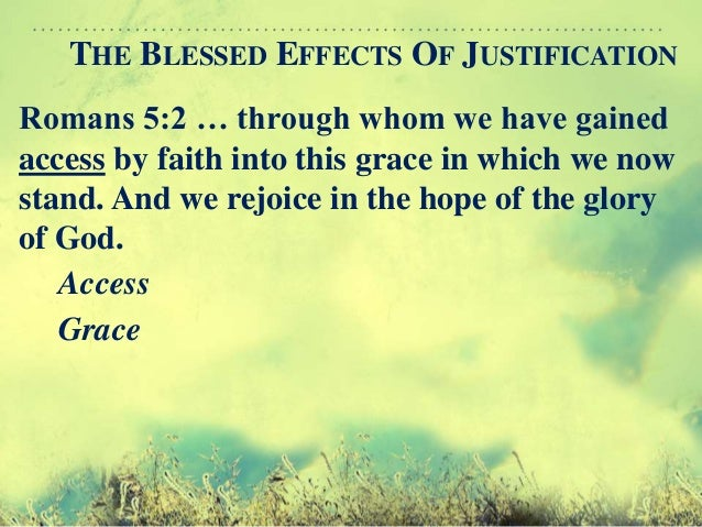 an analysis of justification peace grace and access in romans In addition to justification, christians enjoy peace this blessing, which is described in the present it is only because of christ that we have access to grace according to paul, this access is gained by.