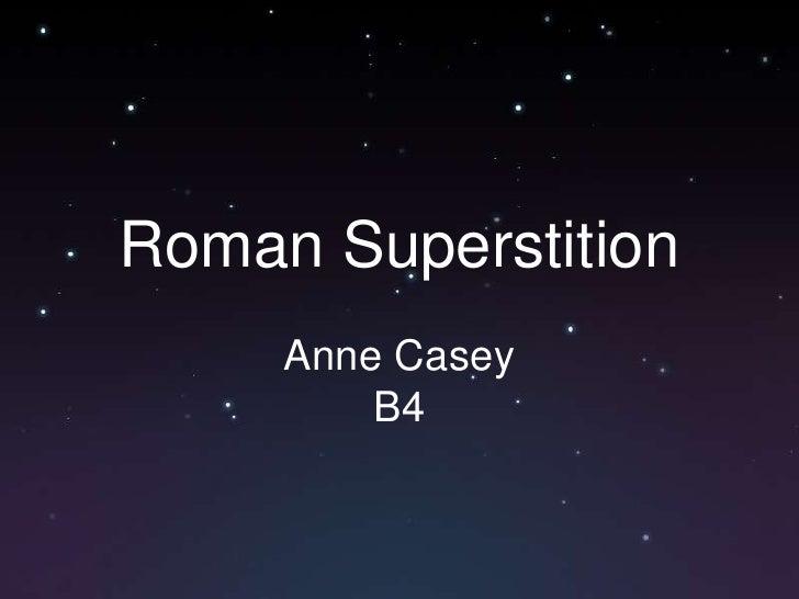 Roman Superstition<br />Anne Casey<br />B4<br />