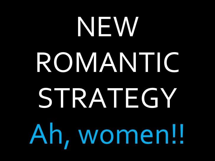 NEW ROMANTIC STRATEGY Ah, women!!