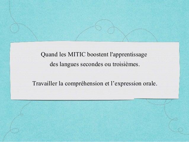 Quand les MITIC boostent l'apprentissage des langues secondes ou troisièmes. Travailler la compréhension et l'expression o...