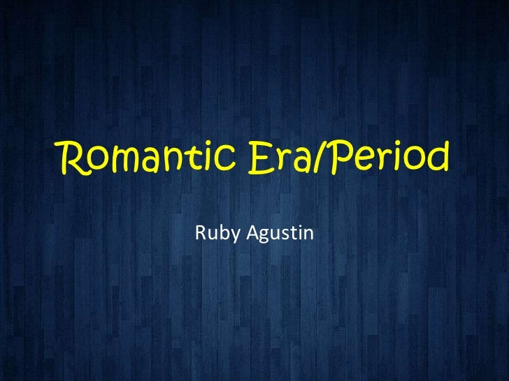 Romantic Era/Period      Ruby Agustin