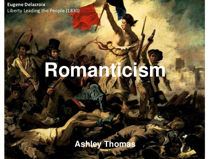 Eugene Delacroix<br />Liberty Leading the People (1830)<br />Romanticism<br />Ashley Thomas<br />