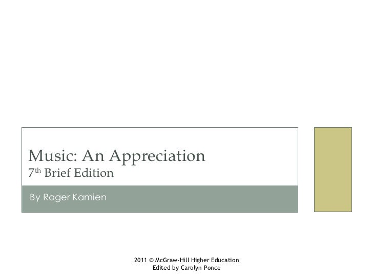 By Roger Kamien Music: An Appreciation 7 th  Brief Edition 2011 © McGraw-Hill Higher Education Edited by Carolyn Ponce