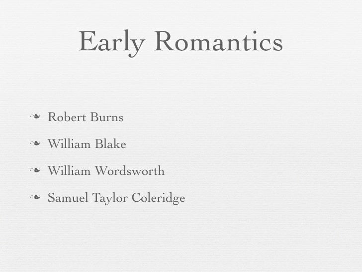 """the importance of early romantic poets william blake and william wordsworth A constant theme of wordsworth's poetry is the importance of nature to the human spirit his poems are  william blake – as an early """"romantic"""" - said these."""