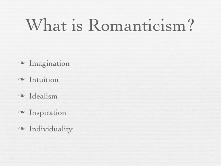 representation of the characteristics of romanticism essay Introductory article explaining romanticism, an intellectual and artistic movement of the second half of the 18th century and how it viewed nature this theme features heavily in english romantic literature and poetry but the painting is also the very icon of the alienation from nature experience by urban.