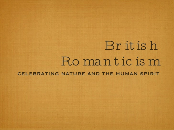 British Romanticism <ul><li>celebrating nature and the human spirit </li></ul>