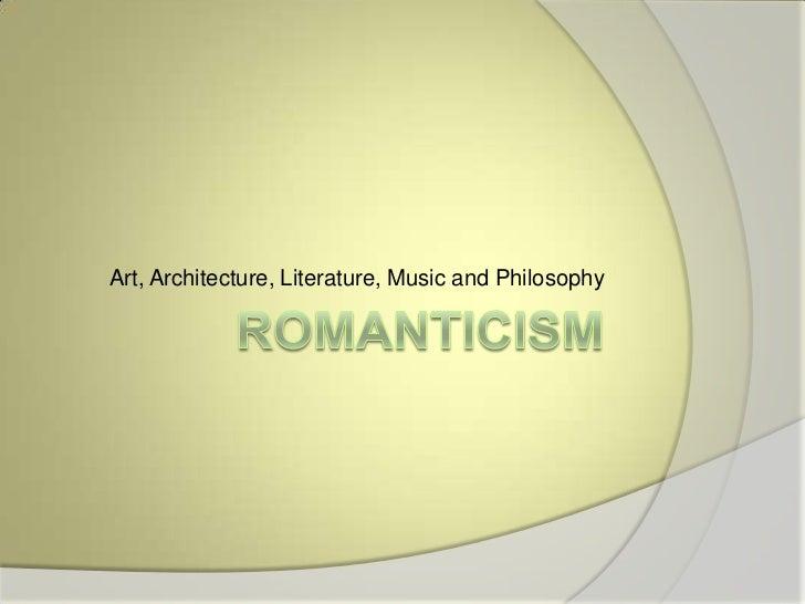 Romanticism<br />Art, Architecture, Literature, Music and Philosophy<br />