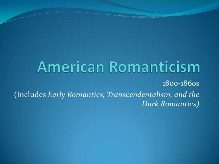 1800-1860s(Includes Early Romantics, Transcendentalism, and the                                    Dark Romantics)