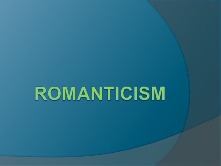 Romanticism   An artistic (literature, visual arts, music)    and philosophical movement   Began in Germany and England ...