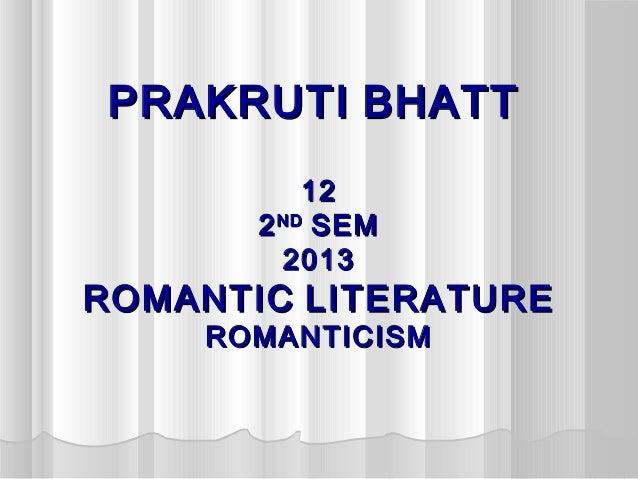 PRAKRUTI BHATT           12       2 ND SEM         2013ROMANTIC LITERATURE    ROMANTICISM