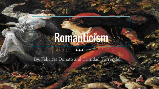 Romanticism By: Felicitas Donato and Trinidad Torrendell felidonato