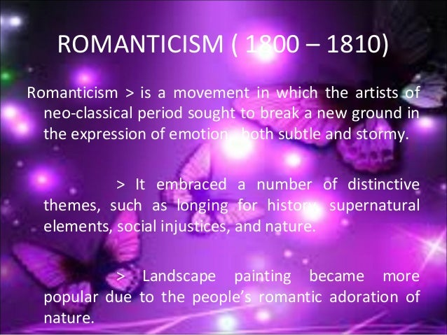 ROMANTICISM ( 1800 – 1810) Romanticism > is a movement in which the artists of neo-classical period sought to break a new ...