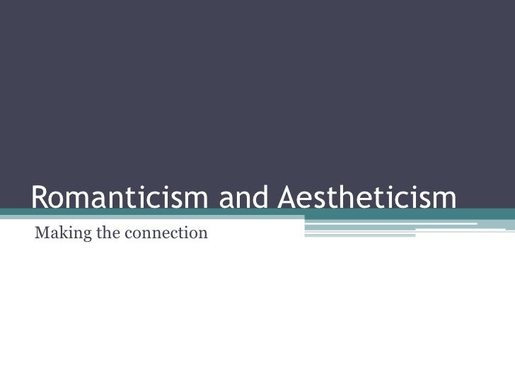 Romanticism and Aestheticism<br />Making the connection<br />