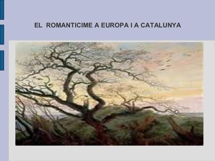 EL  ROMANTICIME A EUROPA I A CATALUNYA