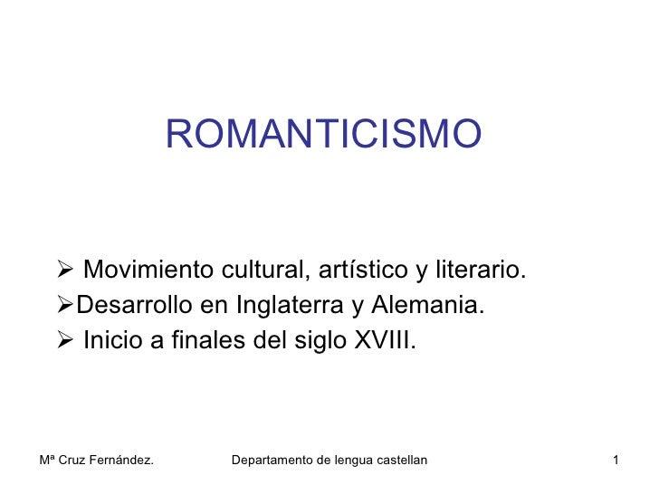 ROMANTICISMO <ul><li>Movimiento cultural, artístico y literario. </li></ul><ul><li>Desarrollo en Inglaterra y Alemania. </...