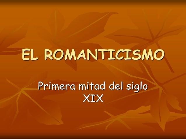 EL ROMANTICISMO Primera mitad del siglo XIX