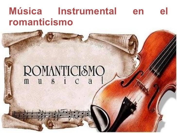 Música    Instrumental   en   elromanticismo