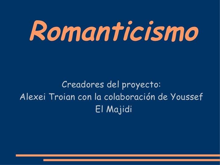 Romanticismo Creadores del proyecto: Alexei Troian con la colaboración de Youssef El Majidi