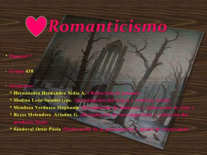•   Equipo# 7• Grupo:438• Integrates:    * Hernánadez Hernández Nidia A. ( Redacción de poemas).    * Medina León Suzette ...