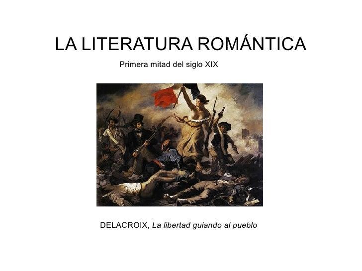 LA LITERATURA ROMÁNTICA        Primera mitad del siglo XIX    DELACROIX, La libertad guiando al pueblo
