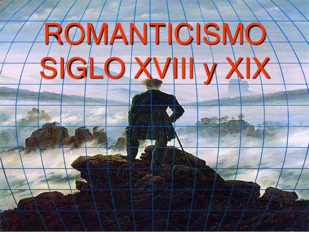 ROMANTICISMOSIGLO XVIII y XIX