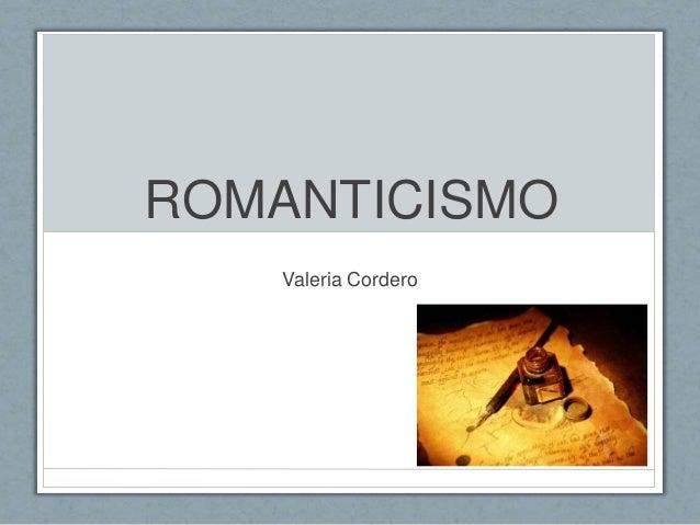 ROMANTICISMO Valeria Cordero