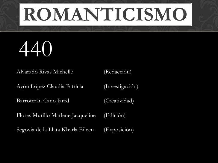 ROMANTICISMO440Alvarado Rivas Michelle             (Redacción)Ayón López Claudia Patricia         (Investigación)Barroterá...