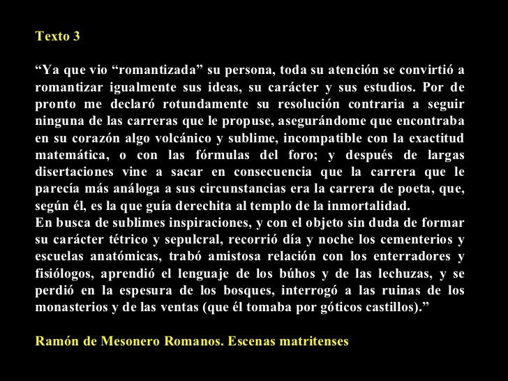 """Texto 3 """" Ya que vio """"romantizada"""" su persona, toda su atención se convirtió a romantizar igualmente sus ideas, su carácte..."""